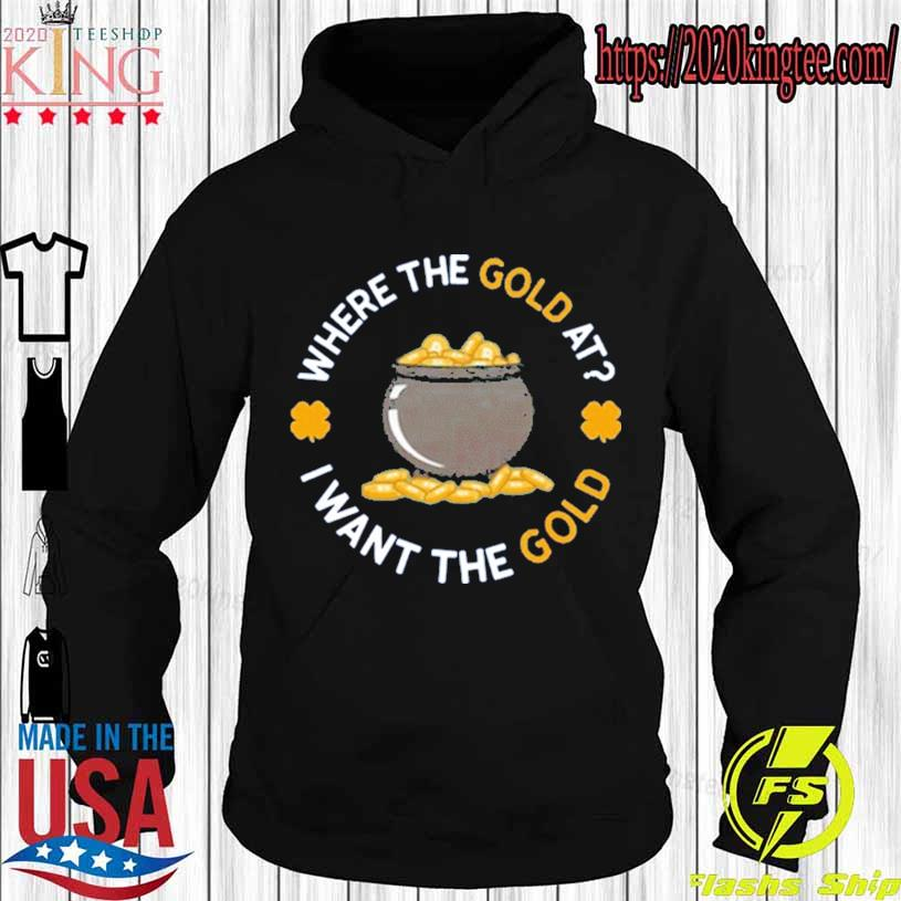 Where The Gold At I Want The Gold Shirt Hoodie