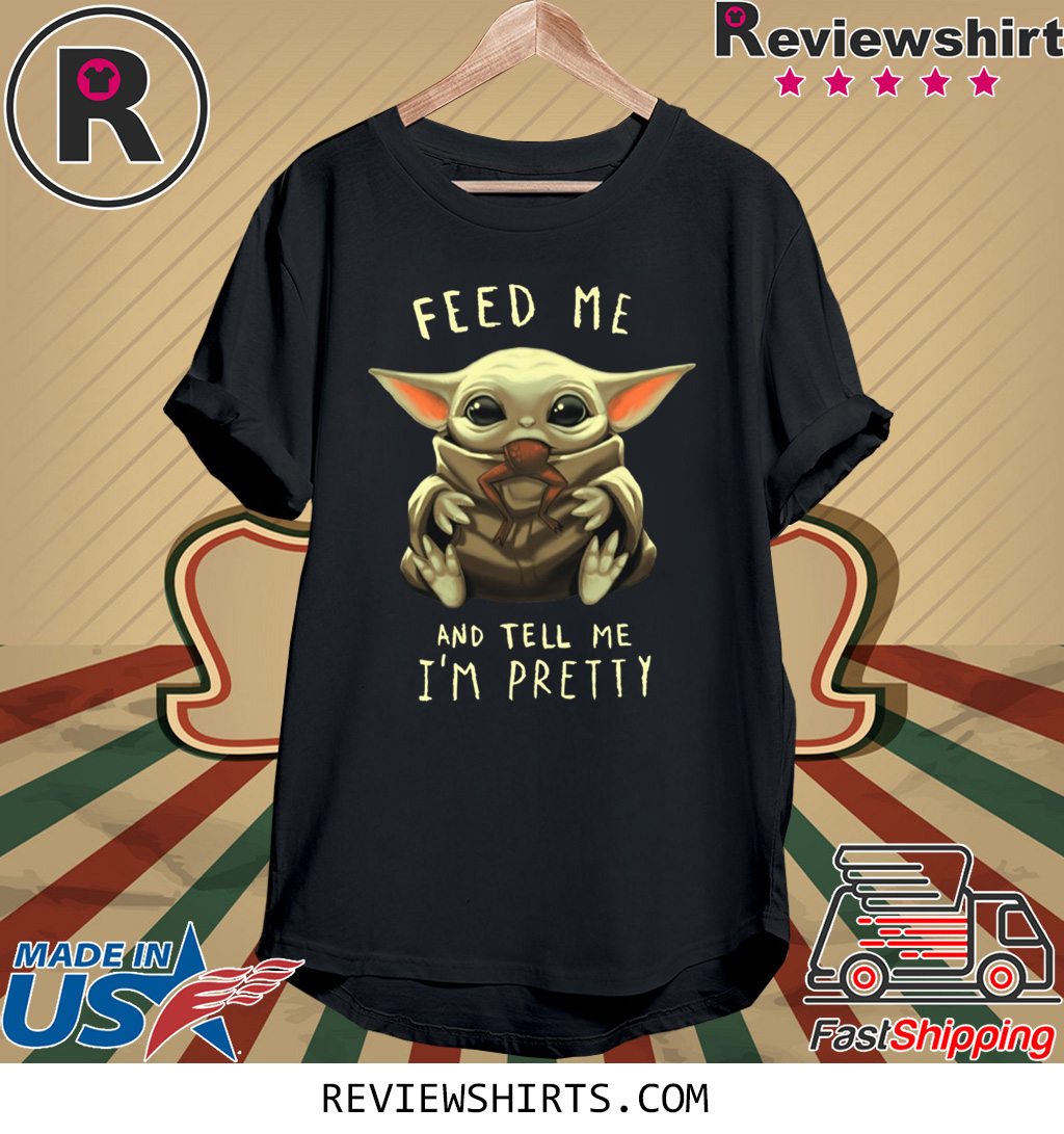 Feed Me And Tell Me I'm Pretty Baby Yoda Shirt