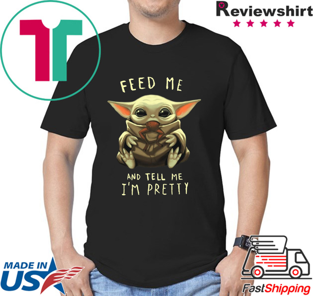 Feed Me And Tell Me I'm Pretty Baby Yoda Tee Shirt