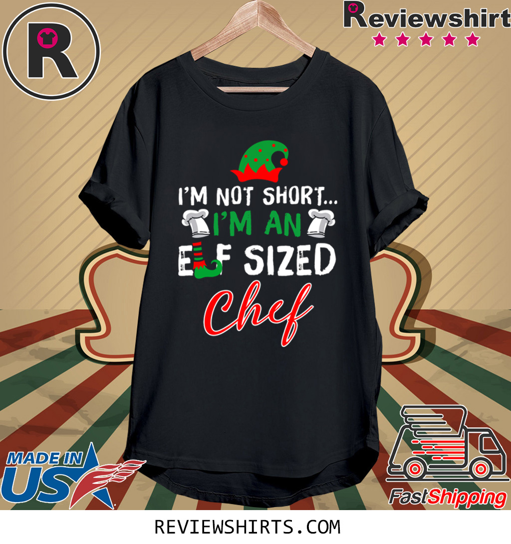 I'm Not Short I'm An Elf Sized Chef Shirts
