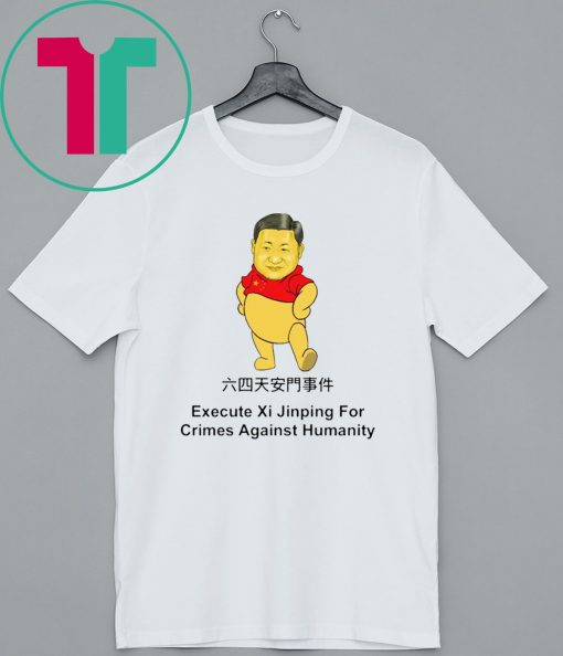 Execute Xi Jinping For Crimes Against Hummanity T-Shirt