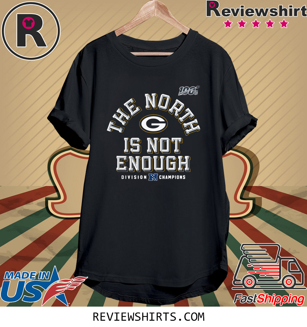 The North Is Not Enough T-Shirt Green Bay Packers