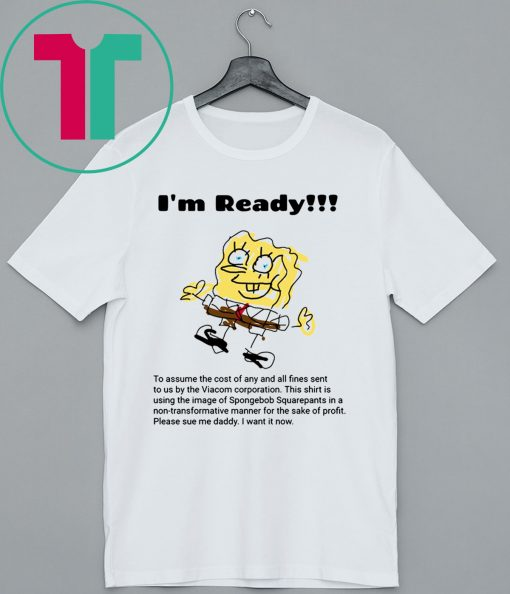 I'm Ready Spongebob Squarepants Shirt
