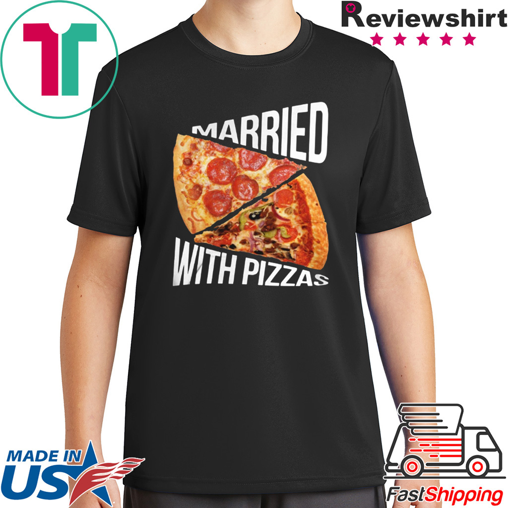 Married With Pizza shirt