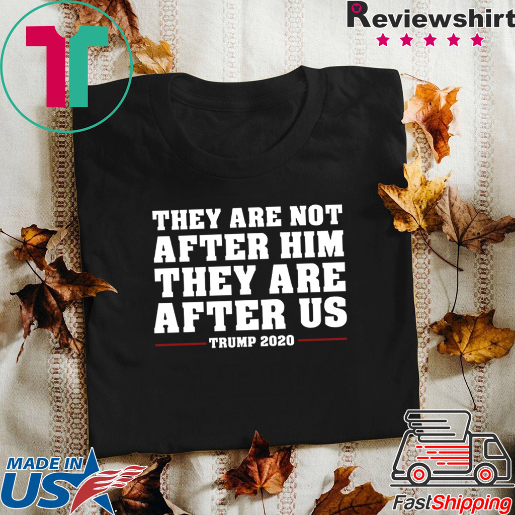 They are not after me Impeachment Trump Shirt Impeach T-Shirt