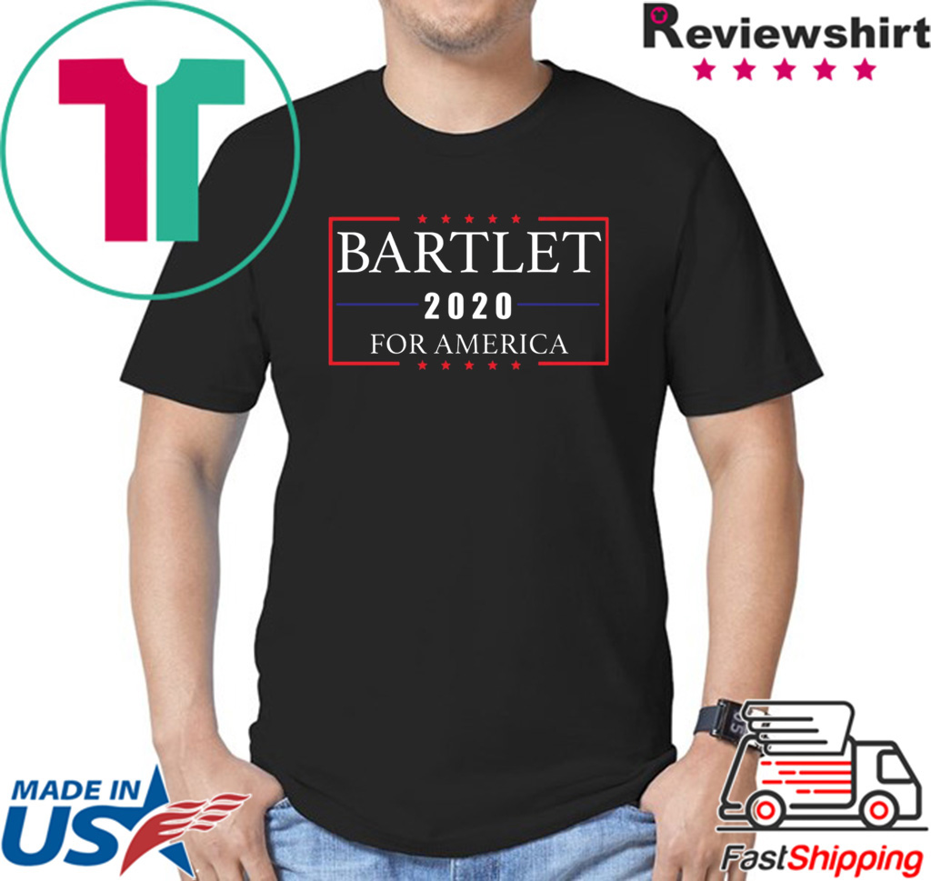Bartlet 2020 for America shirt