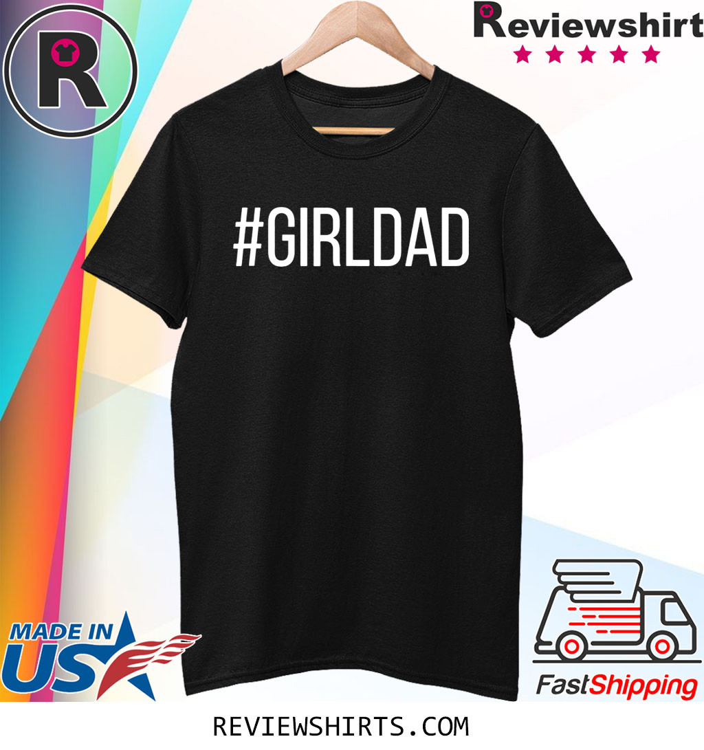 #Girldad Girl Dad Father of Daughters Shirt