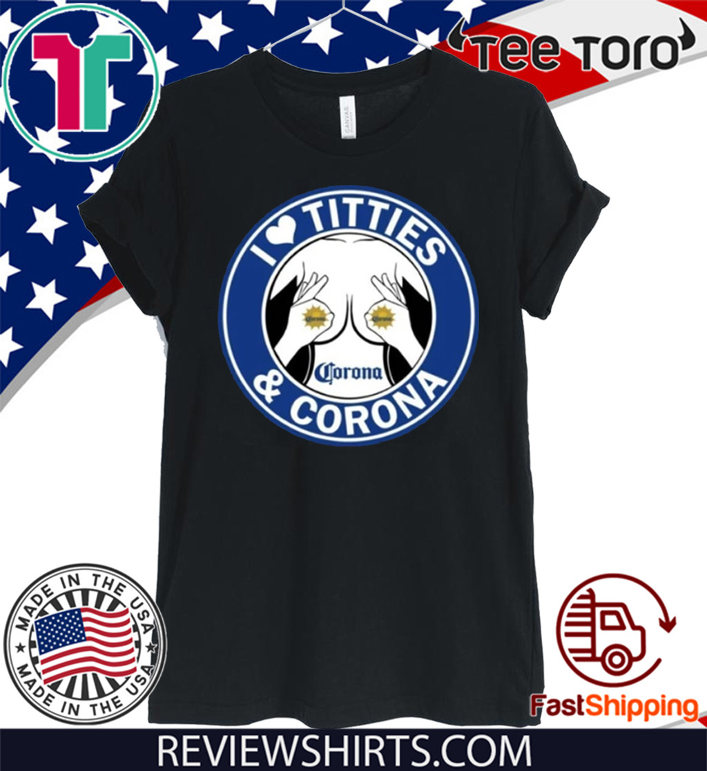 I Love Titties And Corona Beer 2020 T-Shirt