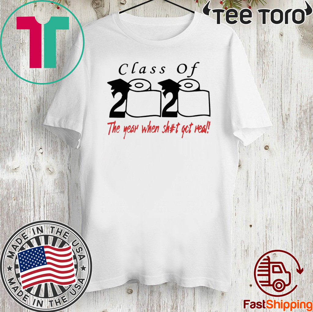 Class of 2020 The year when shit got real Toilet Paper Shirt