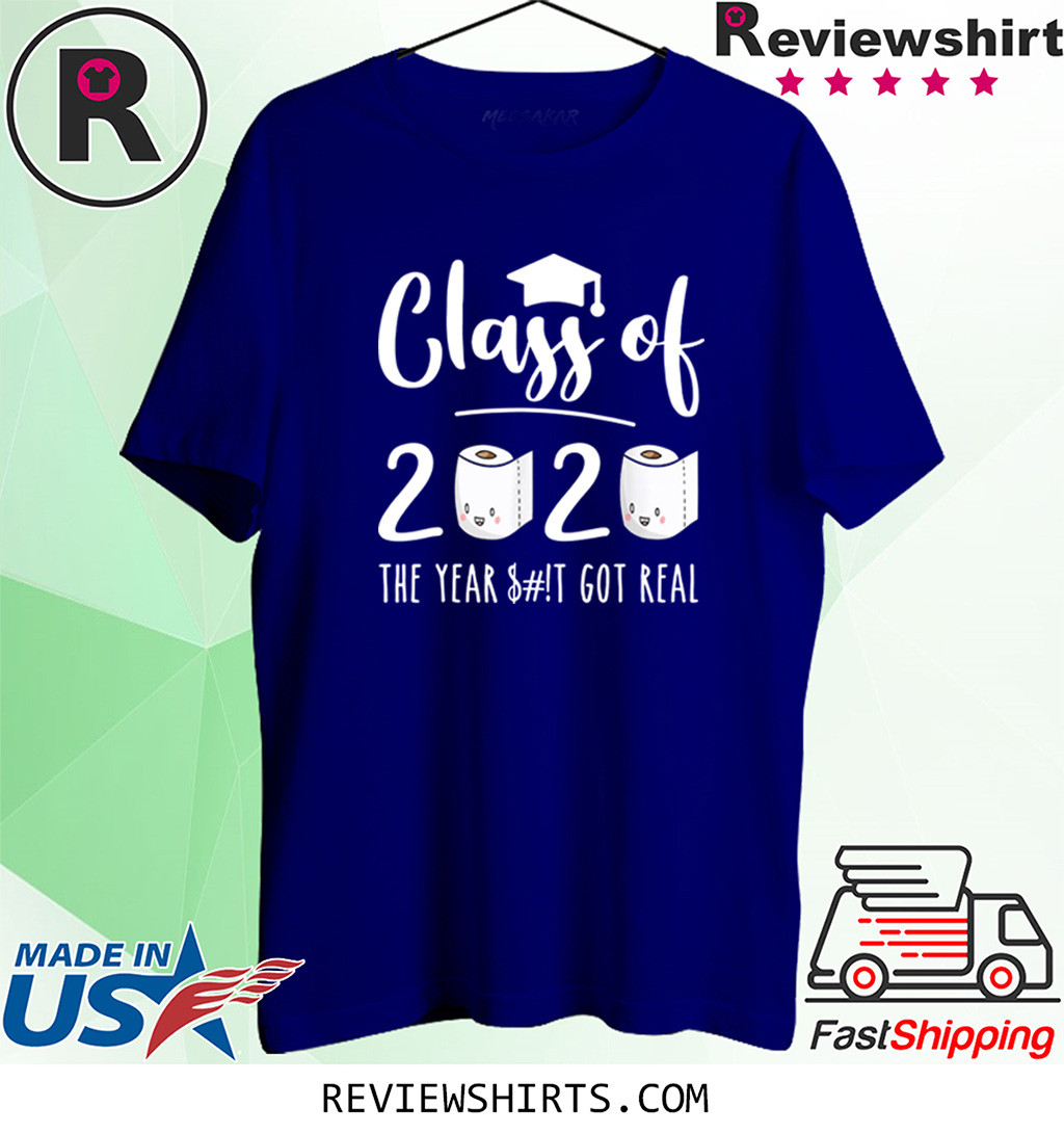 Funny Class of 2020 The Year When Sh!t Got Real Graduation Shirt