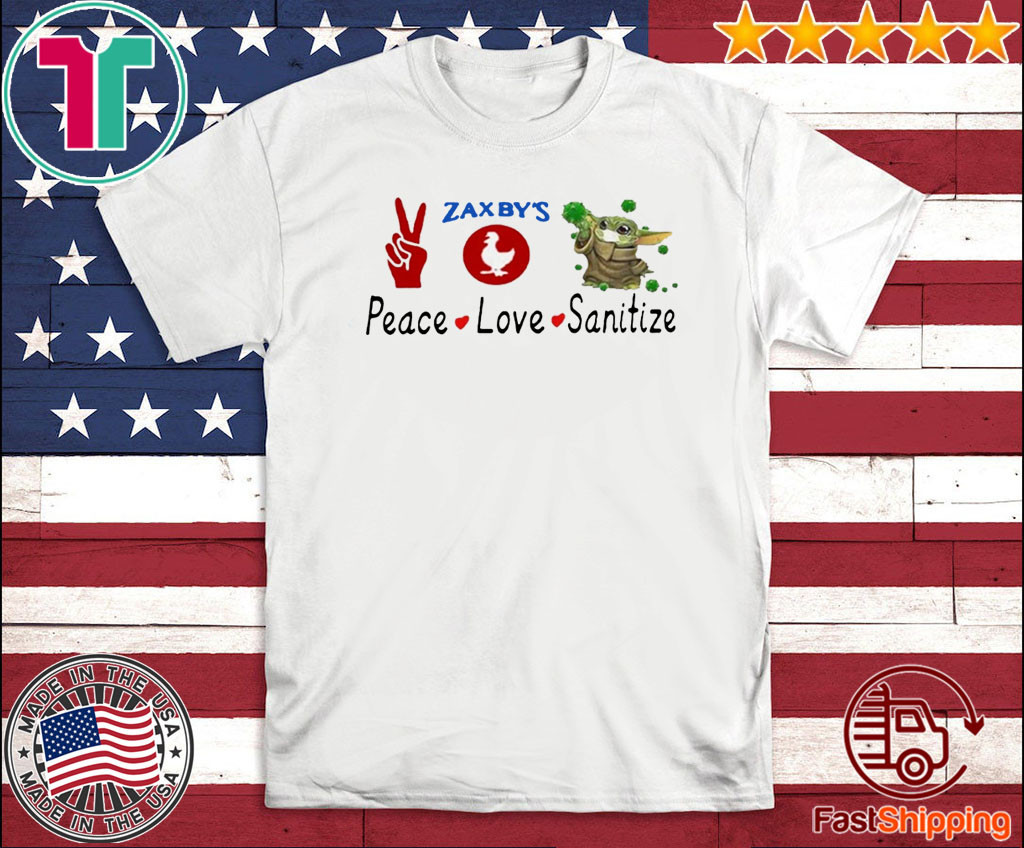 BABY YODA - PEACE - LOVE - SANITIZE - ZAXBY'S OFFICIAL T-SHIRT