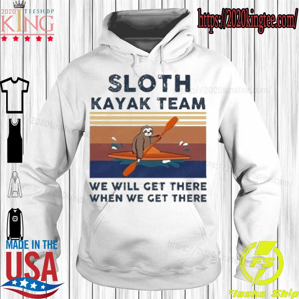 Sloth kayak team we will get there when we get there vintage s Hoodie
