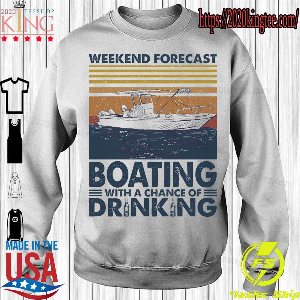 Weekend forecast Boating with a chance of Drinking vintage s Sweatshirt