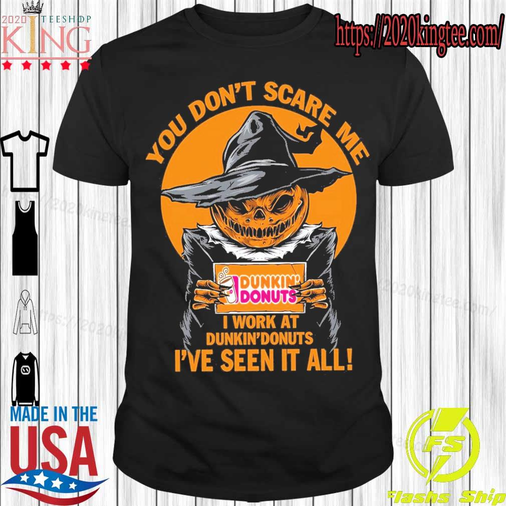 Pumpkin Witch You don't scare Me I work at Dunkin' Donuts I've seen it all shirt