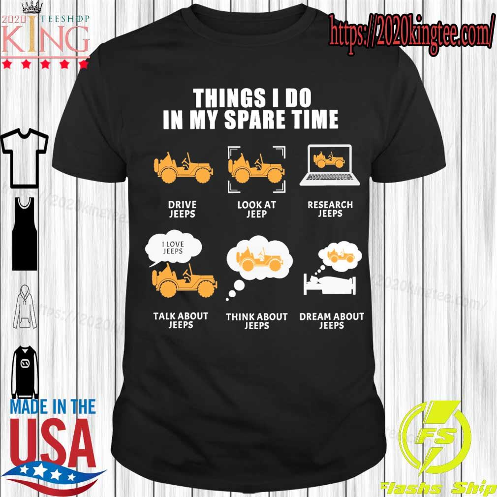 Thing I do in My spare time Drive Jeeps Look at Jeep Research Jeeps shirt