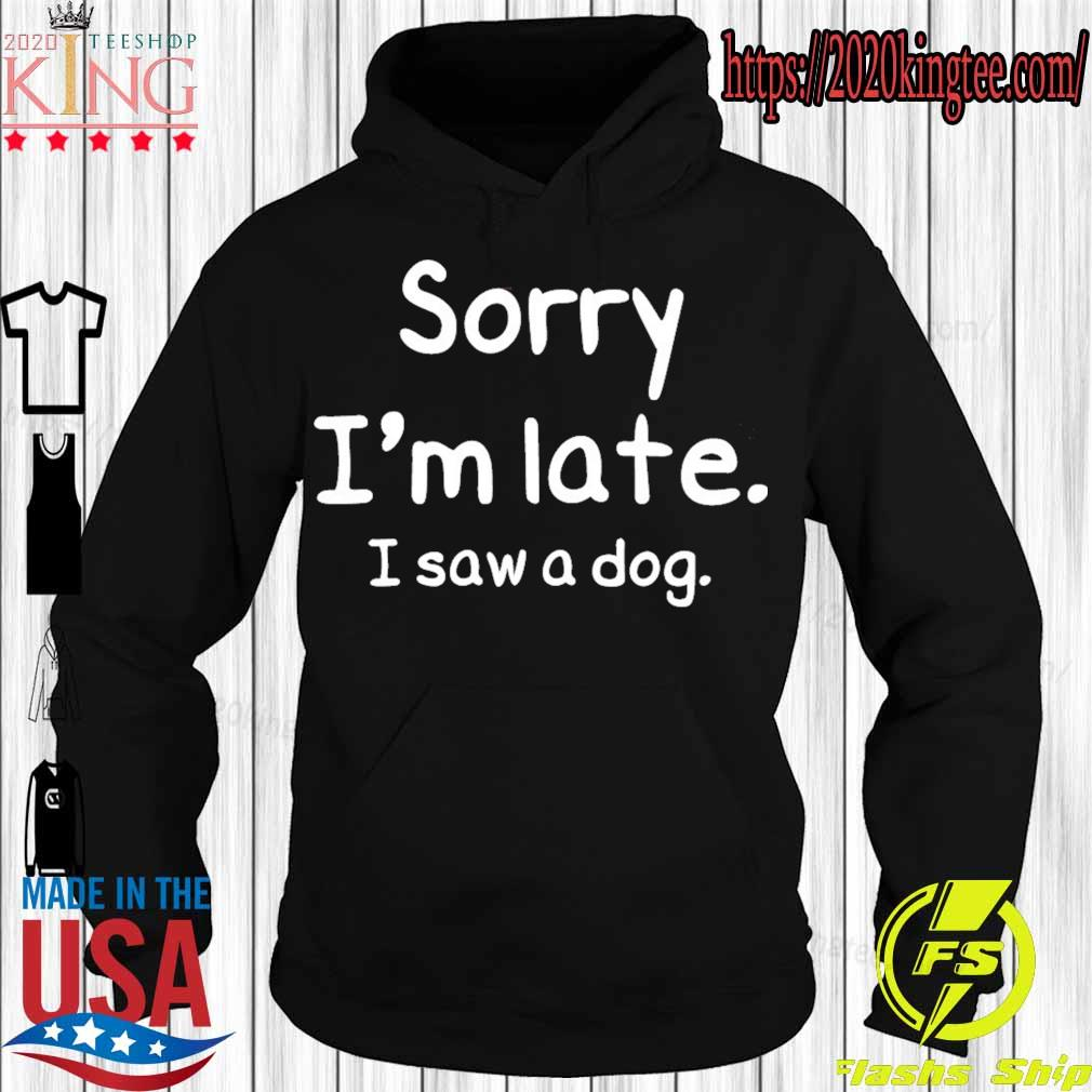 Official Sorry i'm late I saw a Dog s Hoodie
