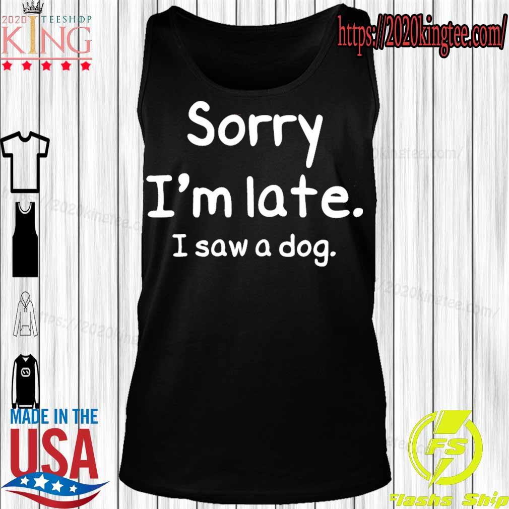 Official Sorry i'm late I saw a Dog s Tanktop