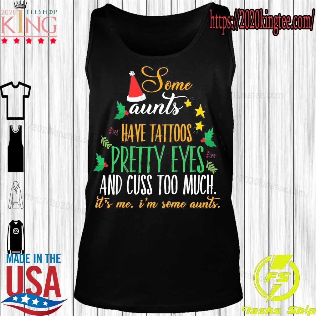 Some aunts have tattoos Pretty eyes and cuss too much it's Me i'm some aunts Christmas s Tanktop