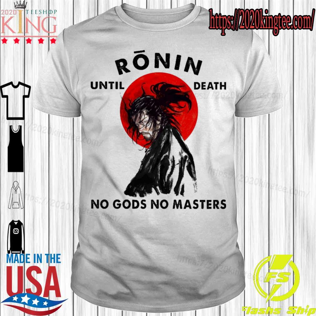Official Ronin until death no gods no Master shirt