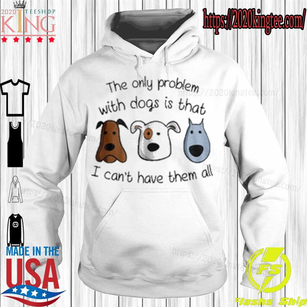 Official The only problem with Dogs is that I can't have them all s Hoodie