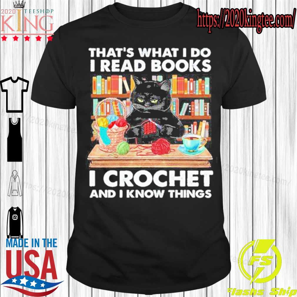 Official Black Cat Thats What I Do I Read Books I Crochet And I Know Things Shirt