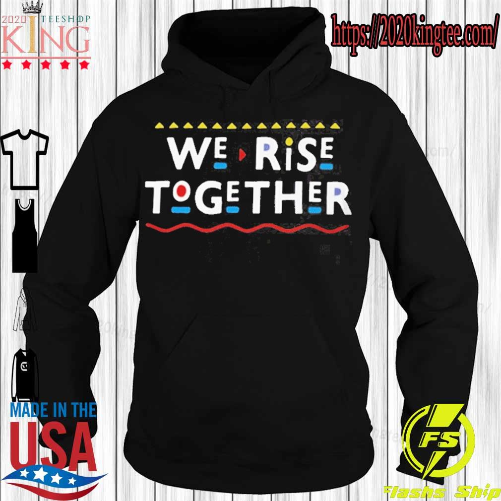 Official We Rise Together 2021 Shirt Hoodie
