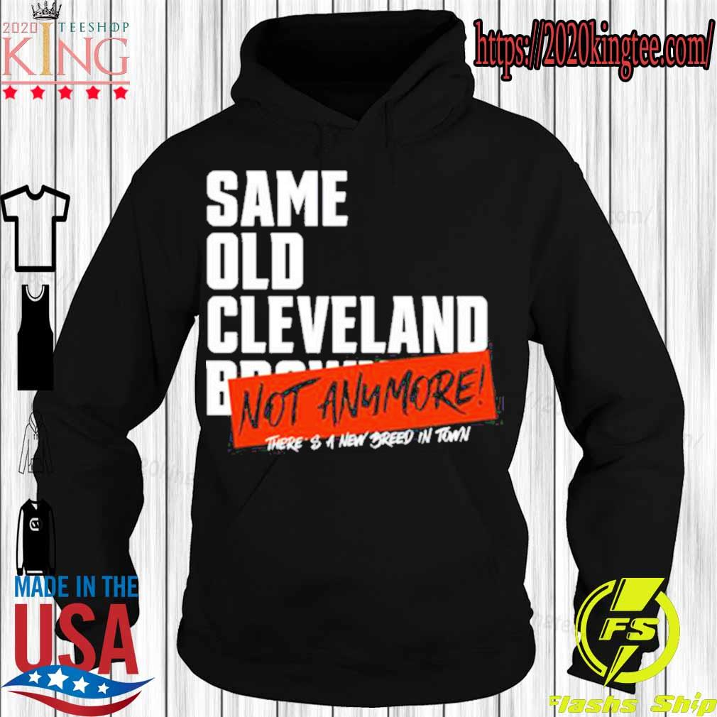 Same Old Cleveland Browns Not Anymore s Hoodie